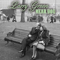 Near You — Larry Green
