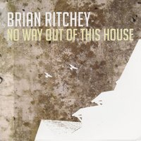 No Way out of This House — Brian Ritchey