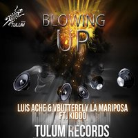 Blowing Up — Kiddo, Luis Ache, Vbutterfly La Mariposa