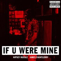 If U Were Mine (feat. James Fauntleroy) — Nipsey Hussle, James Fauntleroy