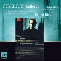 Sibelius : Kullervo — Paavo Järvi, Stockholms Filharmoniska Orkester, Peter Mattei, National Male Choir Of Estonia, Randi Stene, Ян Сибелиус