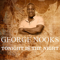 Tonight Is The Night — George Nooks