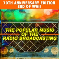 70th Anniversary End of the World War Two, The Popular Music of the Radio Broadcasting — сборник