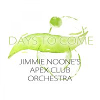 Days To Come — Jimmie Noone's Apex Club Orchestra, Stovepipe Johnson