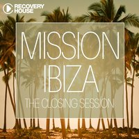Mission Ibiza - The Closing Session — сборник