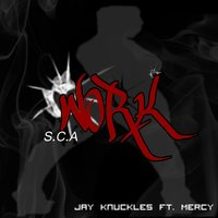 Work (S.C.A.) [feat. Mercy] — Jay Knuckles