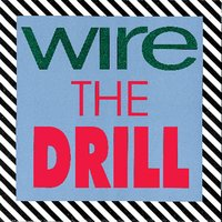 The Drill — Wire
