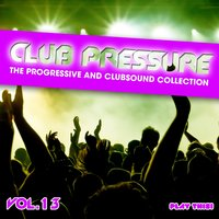 Club Pressure, Vol. 13 - The Progressive and Clubsound Collection — сборник