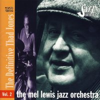 The Mel Lewis Jazz Orchestra: The Definitive Thad Jones, Vol. 2 — The Mel Lewis Jazz Orchestra