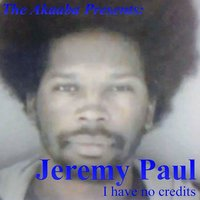 The Akaaba Presents: I Have No Credits — Jeremy Paul