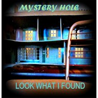 Look What I Found — Mystery Hole