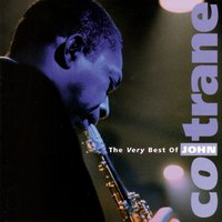 The Very Best Of John Coltrane — John Coltrane