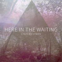 Here in the Waiting — Linzy Westman