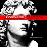 2 Smooth — Jason Carroll And The Smooth Jazz Symphony