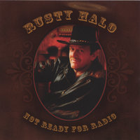 Not Ready For Radio — Rusty Halo