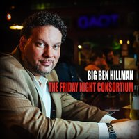 The Friday Night Consortium — Big Ben Hillman