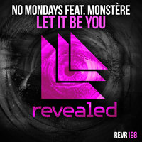 Let It Be You — No Mondays feat. Monstere