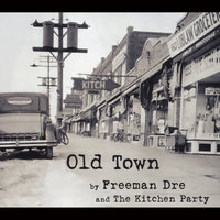 Old Town — Freeman Dre & the Kitchen Party