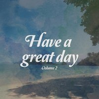 Have A Great Day, Vol. 2 — сборник