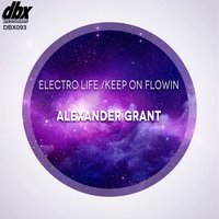 Electro Life / Keep On Flowin — Alexander Grant