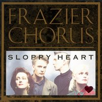Sloppy Heart — Frazier Chorus