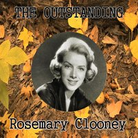 The Outstanding Rosemary Clooney — Rosemary Clooney