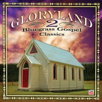 Gloryland 2: Bluegrass Gospel Classics — Gloryland 2: Bluegrass Gospel Classics