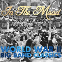 In the Mood: World War II, Big Band Classics — сборник