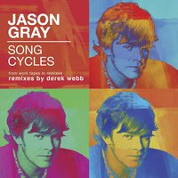 Song Cycles: From Work Tapes To Remixes — Jason Gray