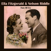 Two of Us — Ella Fitzgerald, Nelson Riddle