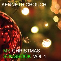 My Christmas Songbook, Vol. 1 — Kenneth Crouch