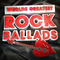 Worlds Greatest Rock Ballads - The Only Rock Love Song Album You'll Ever Need — Rockstars