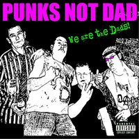 We Are The Dads — Punks Not Dad