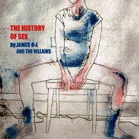 The History of Sex — James O-L and the Villains