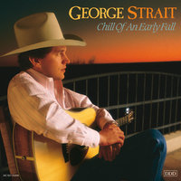 Chill Of An Early Fall — George Strait