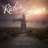 Riches in Heaven — Frankie j