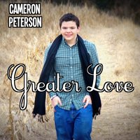 Greater Love — Cameron Peterson