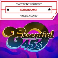 Baby Don't You Stop / I Need a Song — Eddie Holman