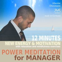 Power Meditation for Manager - 12 Minutes New Energy and Motivation with Relaxation and Mindfulness Exercises — Colin Griffiths-Brown, Torsten Abrolat
