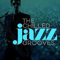The Chilled Jazz Grooves — Groove Chill Out Players