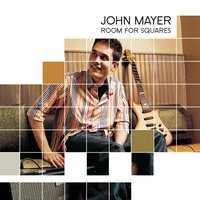 Room For Squares — John Mayer