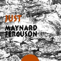 Just — Maynard Ferguson