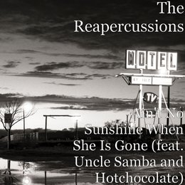 Ain't No Sunshine When She Is Gone — Hot Chocolate, The Reapercussions, Uncle Samba