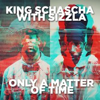 Only a Matter of Time. — Sizzla, King Schascha