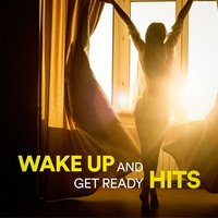 Wake Up and Get Ready Hits — Ultimate Dance Hits, Today's Hits!, Billboard Top 100 Hits