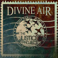 The Justice Project — Divine Air
