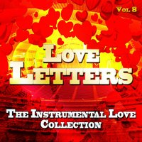 Love Letters - The Instrumental Love Collection, Vol. 8 — The Love Troubadors