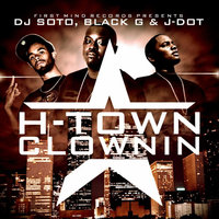 H-Town Clownin (feat. Black-G & J-Dot) — D.J. Soto