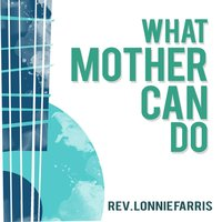 What Mother Can Do — Rev. Lonnie Farris