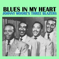 Blues in My Heart — Johnny Moore's Three Blazers